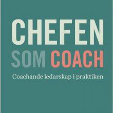 Chefen som Coach, en handbok i coachande ledarskap i praktiken